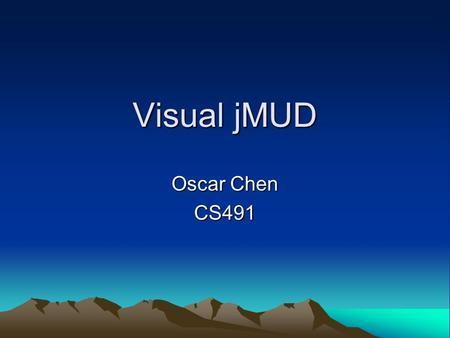 Visual jMUD Oscar Chen CS491. Important Note The IMAGES used in this presentation and demonstration of Visual jMUD are COPYRIGHT by their respective holders.