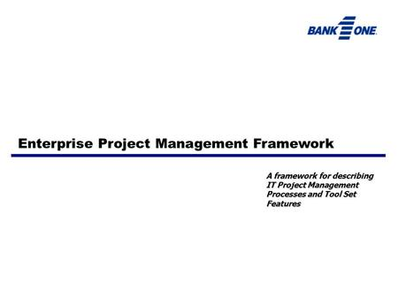 A framework for describing IT <strong>Project</strong> <strong>Management</strong> Processes and <strong>Tool</strong> Set Features Enterprise <strong>Project</strong> <strong>Management</strong> Framework.