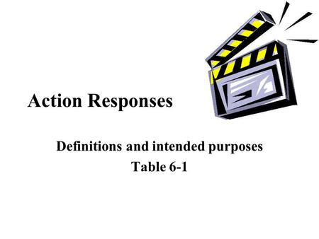 Action Responses Definitions and intended purposes Table 6-1.