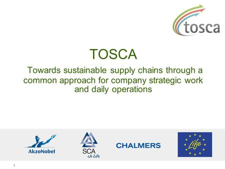 1 TOSCA Towards sustainable supply chains through a common approach for company strategic work and daily operations.