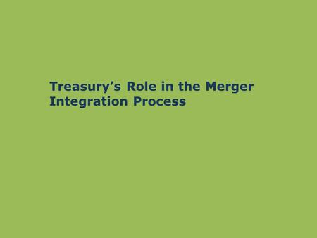 Treasury's Role in the Merger Integration Process.