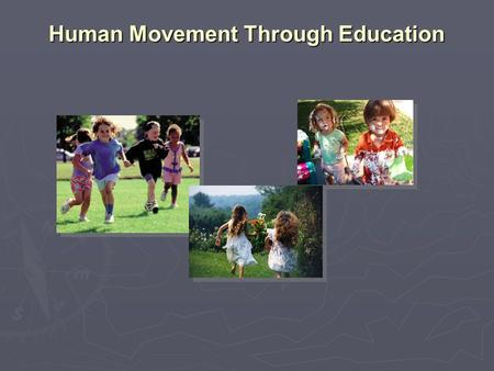 "Human Movement Through Education. What the Experts Say "" It ' s time for a mind shift. "" – David Suzuki "" It ' s time for a mind shift. "" – David Suzuki."