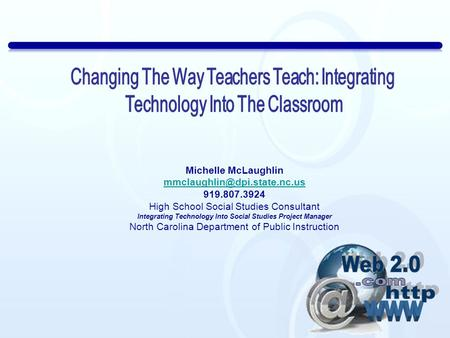 Michelle McLaughlin 919.807.3924 High School Social Studies Consultant Integrating Technology Into Social Studies Project Manager.