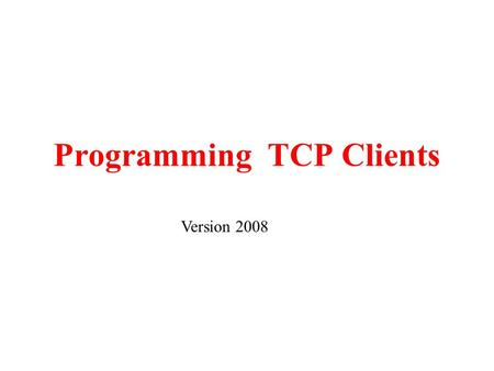 Programming TCP Clients Version 2008. InetAddress Class An IP address identifies uniquely a host in the internet, which consists of 4 numbers (1 byte.