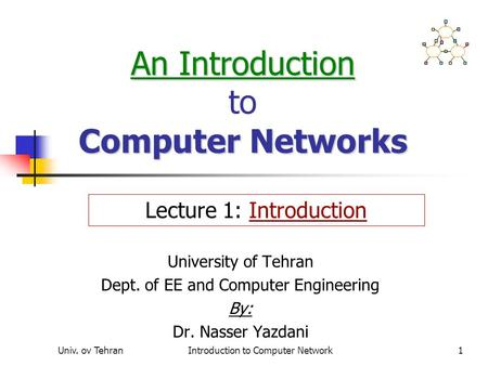 Univ. ov TehranIntroduction to Computer Network1 An Introduction Computer Networks An Introduction to Computer Networks University of Tehran Dept. of EE.
