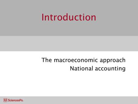 Introduction The macroeconomic approach National accounting.
