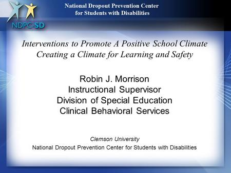 Interventions to Promote A Positive School Climate Creating a Climate for Learning and Safety Robin J. Morrison Instructional Supervisor Division of Special.