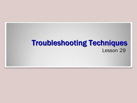 Troubleshooting Techniques Lesson 29. Skills Matrix.