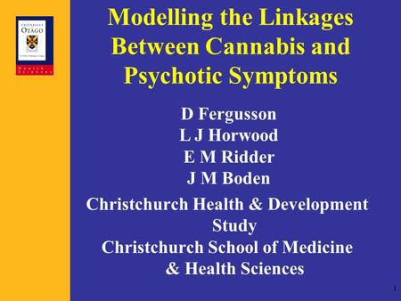 1 Modelling the Linkages Between Cannabis and Psychotic Symptoms Christchurch Health & Development Study Christchurch School of Medicine & Health Sciences.