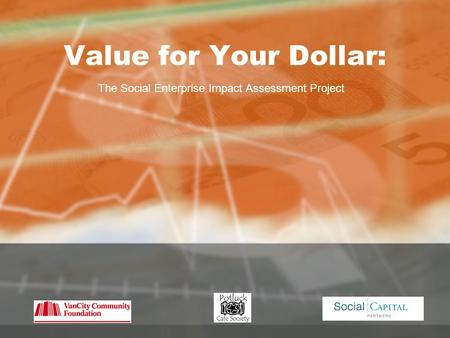 Value for Your Dollar: The Social Enterprise Impact Assessment Project.