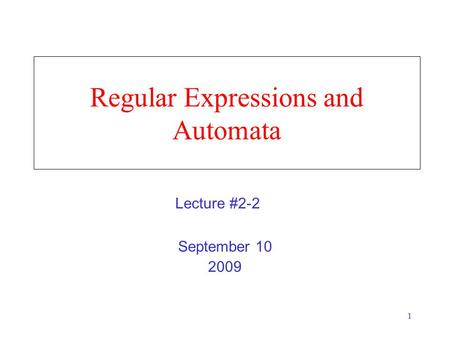 1 Regular Expressions and Automata September 10 2009 Lecture #2-2.