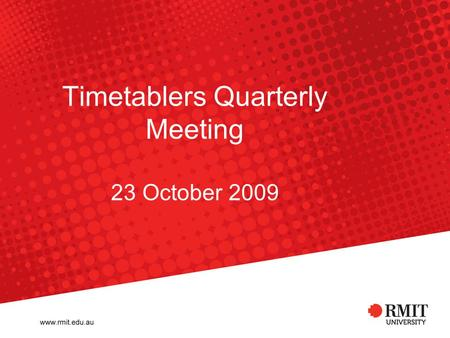Timetablers Quarterly Meeting 23 October 2009. Introductions Putting names to faces.
