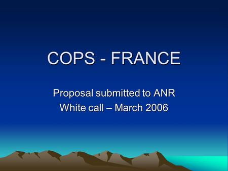 COPS - FRANCE Proposal submitted to ANR White call – March 2006.