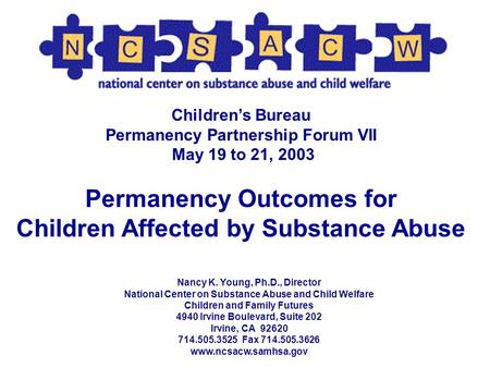 Nancy K. Young, Ph.D., Director National Center on Substance Abuse and Child Welfare Children and Family Futures 4940 Irvine Boulevard, Suite 202 Irvine,