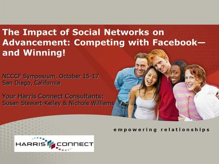 The Impact of Social Networks on Advancement: Competing with Facebook— and Winning! e m p o w e r i n g r e l a t i o n s h i p s NCCCF Symposium, October.