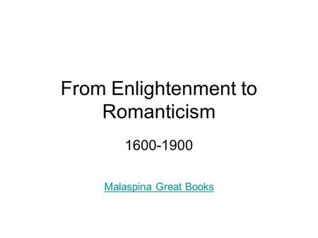 From Enlightenment to Romanticism 1600-1900 Malaspina Great Books.