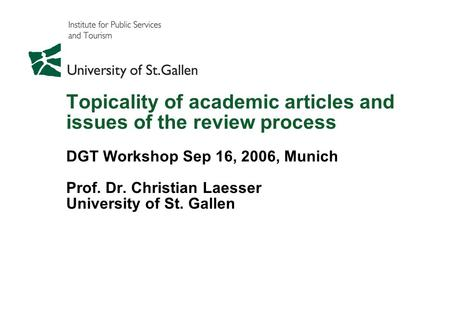 Topicality of academic articles and issues of the review process DGT Workshop Sep 16, 2006, Munich Prof. Dr. Christian Laesser University of St. Gallen.