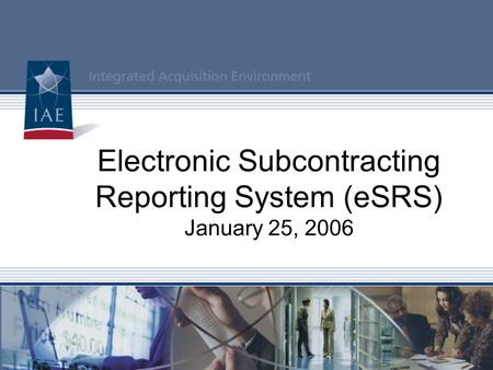 Electronic Subcontracting Reporting System (eSRS) January 25, 2006.