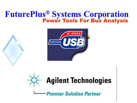 FuturePlus ® Systems Corporation Power Tools For Bus Analysis.