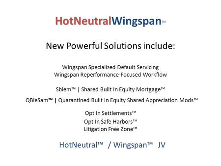HotNeutral HotNeutralWingspan ™ New Powerful Solutions include: Wingspan Specialized Default Servicing Wingspan Reperformance-Focused Workflow Sbiem™ |