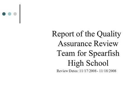 Report of the Quality Assurance Review Team for Spearfish High School Review Dates: 11/17/2008 - 11/18/2008.