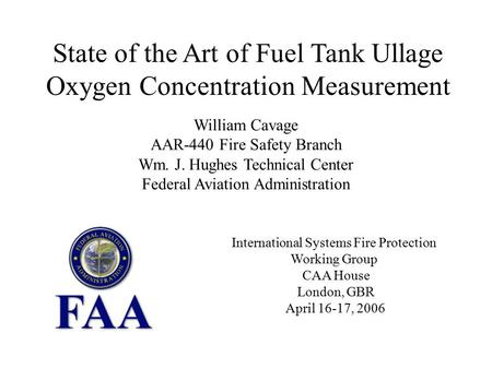 State of the Art of Fuel Tank Ullage Oxygen Concentration Measurement William Cavage AAR-440 Fire Safety Branch Wm. J. Hughes Technical Center Federal.