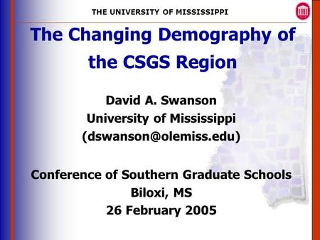 THE UNIVERSITY OF MISSISSIPPI The University of Mississippi Institute for Advanced Education in Geospatial Science The Changing Demography of the CSGS.