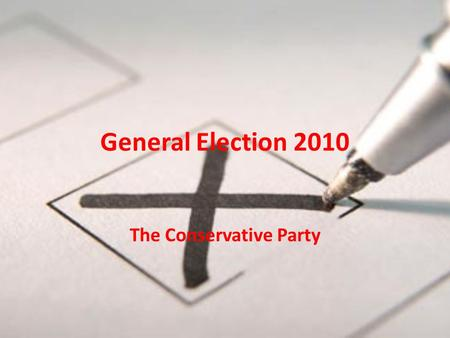 General Election 2010 The Conservative Party. Symbol Leader David Cameron Born 9 th October 1966 (43) MP for Witney (Oxfordshire) Leader of the Conservative.