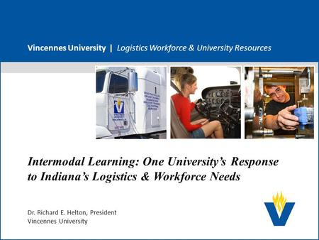 Vincennes University | Logistics Workforce & University Resources Intermodal Learning: One University's Response to Indiana's Logistics & Workforce Needs.