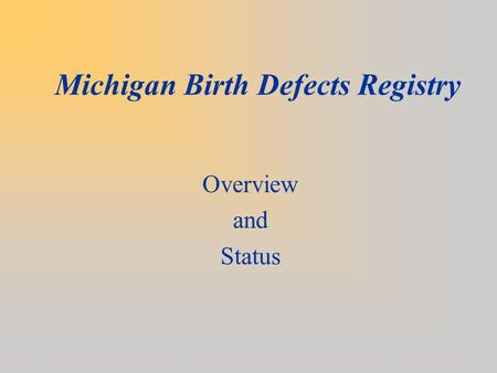 Michigan Birth Defects Registry Overview and Status.