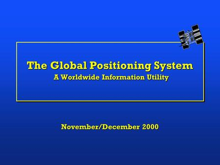The Global Positioning System A Worldwide Information Utility November/December 2000.