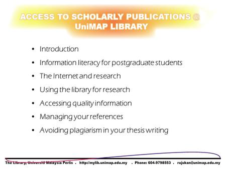 Introduction Information literacy for postgraduate students The Internet and research Using the library for research Accessing quality information Managing.
