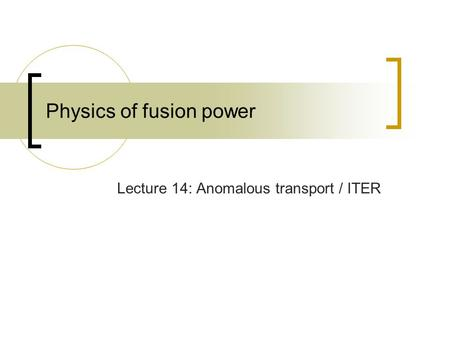 Physics of fusion power Lecture 14: Anomalous transport / ITER.