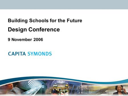 Successful people | successful projects | successful performance Building Schools for the Future Design Conference 9 November 2006.