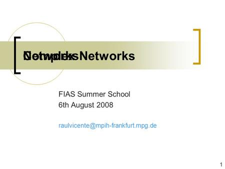 Networks FIAS Summer School 6th August 2008 Complex Networks 1.