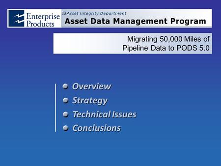 Migrating 50,000 Miles of Pipeline Data to PODS 5.0Strategy Technical Issues Conclusions Overview.