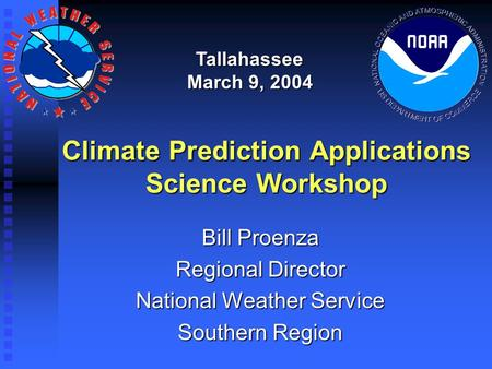 Climate Prediction Applications Science Workshop Bill Proenza Regional Director National Weather Service Southern Region Tallahassee March 9, 2004.