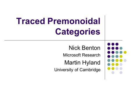 Traced Premonoidal Categories Nick Benton Microsoft Research Martin Hyland University of Cambridge.