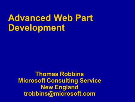 Advanced Web Part Development Thomas Robbins Microsoft Consulting Service New England