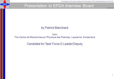 03/06/2015 Presentation for the Interview Board for Nomination of TF Leaders/Deputies for C20-C25 1 Presentation to EFDA Interview Board by Patrick Blanchard.