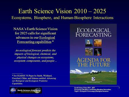 1 Earth Science Vision 2010 – 20251 Ecosystems, Biosphere, and Human-Biosphere Interactions <strong>Topic</strong> 1: Ecological Forecasting of Biological Invasions NASA's.