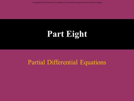 Copyright © The McGraw-Hill Companies, Inc. Permission required for reproduction or display. Part Eight Partial Differential Equations.