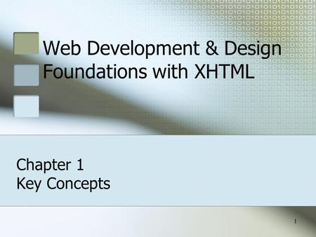 1 Web Development & Design Foundations with XHTML Chapter 1 Key Concepts.