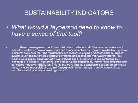 "SUSTAINABILITY INDICATORS What would a layperson need to know to have a sense of that tool? Growth management has to be sustainable in order to work. ""Sustainable."