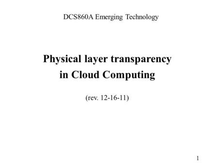 1 DCS860A Emerging Technology Physical layer transparency in Cloud Computing (rev. 12-16-11)