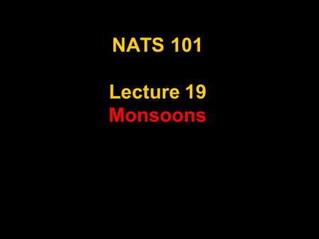 NATS 101 Lecture 19 Monsoons. Supplemental References for Today's Lecture Aguado, E. and J. E. Burt, 2001: Understanding Weather & Climate, 2 nd Ed. 505.