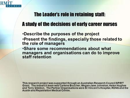 The Leader's role in retaining staff: A study of the decisions of early career nurses Describe the purposes of the project Present the findings, especially.