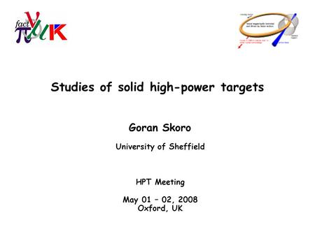 Studies of solid high-power targets Goran Skoro University of Sheffield HPT Meeting May 01 – 02, 2008 Oxford, UK.