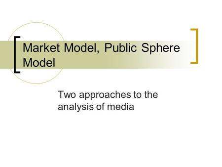 Market Model, Public Sphere Model