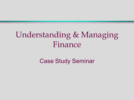 Understanding & Managing Finance Case Study Seminar.